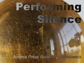 Performing Silence: Antonis Pittas and Sarah van Sonsbeeck